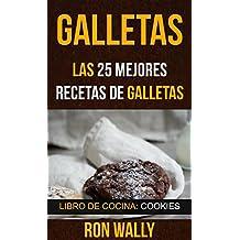 Galletas: Las 25 mejores recetas de galletas (Libro de cocina: Cookies) (Spanish Edition)