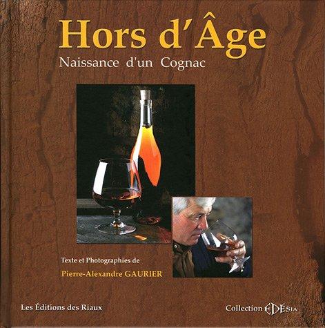 Hors d'âge : Naissance d'un cognac par Pierre-Alexandre Gaurier
