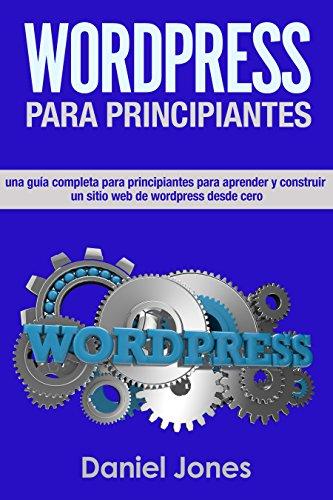WordPress para principiantes (Libro En Español/ WordPress for Beginners Spanish book version): Una completa guía para principiantes para aprender y construir sitios web de WordPress desde cero.
