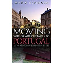 Moving With or Without Family to Portugal: All you need to know before getting started (English Edition)