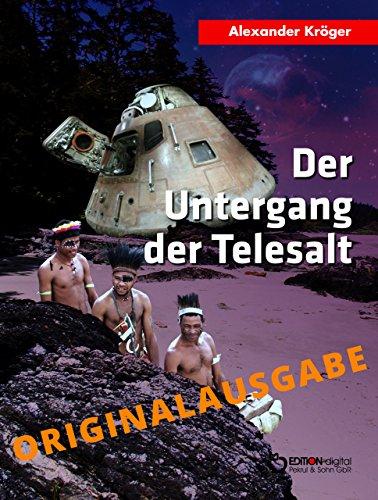 Der Untergang der TELESALT - Originalausgabe: Wissenschaftlich-phantastischer Roman