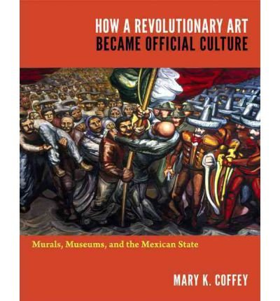 How a Revolutionary Art Became Official Culture: Murals, Museums, and the Mexican State (Paperback) - Common