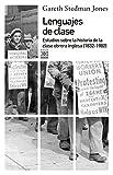 Lenguajes de clase: Estudios sobre la historia de la clase obrera inglesa (1832-1982) (Siglo XXI de España General)