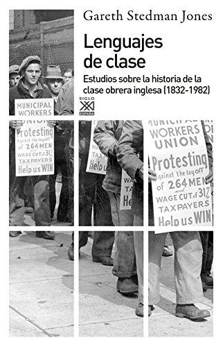 Lenguajes de clase: Estudios sobre la historia de la clase obrera inglesa (1832-1982) (Siglo XXI de España General) por Gareth Stedman Jones