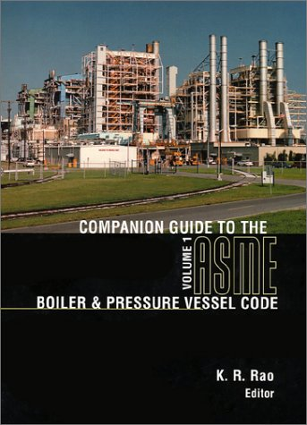 Companion Guide to the Asme Boiler & Pressure Vessel Code: Criteria and Commentary on Select Aspects of the Boiler & Pressure Vessel and Piping Codes