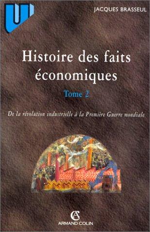 HISTOIRE DES FAITS ECONOMIQUES. : Tome 2, De la révolution industrielle à la Première Guerre mondiale, Industrialisation et sociétés dans le monde au XIXème et au début du XXème siècle