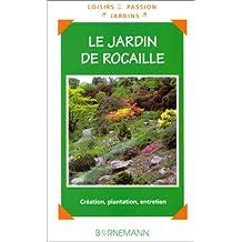 Le jardin de rocaille : Création, plantation, entretien (Loisirs passion. jardins)