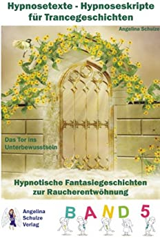 Hypnosetexte - Hypnoseskripte für Trancegeschichten - Hypnotische Fantasiegeschichten zur Raucherentwöhnung