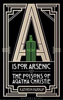 A is for Arsenic: The Poisons of Agatha Christie by [Harkup, Kathryn]