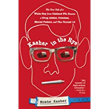 Kasher in the Rye: The True Tale of a White Boy from Oakland Who Became a Drug Addict, Criminal, Mental Patient, and Then Turned 16 (English Edition)