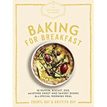 Baking for Breakfast: 33 Muffin, Biscuit, Egg, and Other Sweet and Savory Dishes for a Special Morning Meal