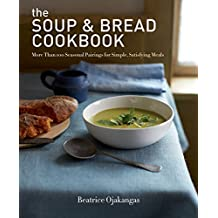 The Soup & Bread Cookbook:More Than 100 Seasonal Pairings for Simple, Satisfying Meals