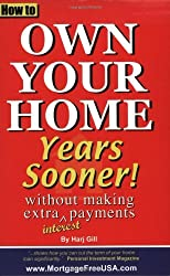 How to Own Your Home Years Sooner - without making extra interest payments by Harj Gill (2003-11-05)
