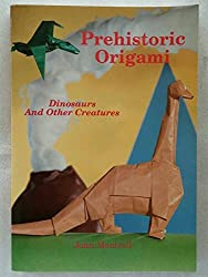 Prehistoric origami: Dinosaurs and other creatures by John Montroll (1989-08-06)