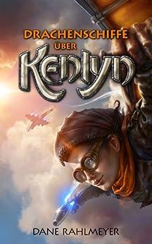 Drachenschiffe über Kenlyn (Die Kenlyn-Chroniken, Band 1) von [Rahlmeyer, Dane]