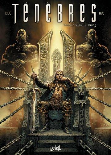 Ténèbres T04: Le roi Ti-Harnog