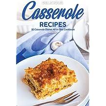 Delicious Casserole Recipes: 30 Casserole Dishes All in One Cookbook (English Edition)