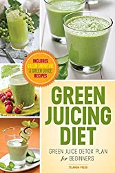 Green Juicing Diet: Green Juice Detox Plan for Beginners-Includes Green Smoothies and Green Juice Recipes by John Chatham (2012-11-21)