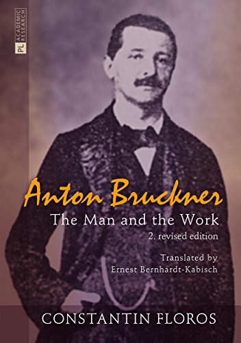 Anton Bruckner: The Man and the Work (English Edition)