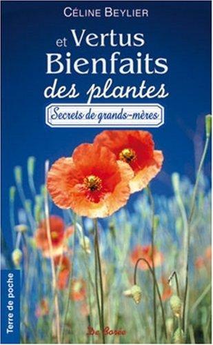 Vertus et bienfaits des plantes : Ces bons remèdes de grands-mères qui viennent du jardin. par Céline Beylier