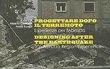 Progettare dopo il terremoto. Esperienze per l'Abruzzo. Ediz. italiana e inglese