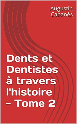 Dents et Dentistes à travers l'histoire - Tome 2