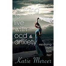 Learning To Live With OCD and Anxiety: separating myths from facts (English Edition)