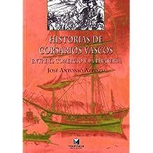 Historias de corsarios vascos. Entre el comercio y la piratería (Estudios)