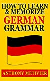 How to Learn and Memorize German Grammar ... Using a Memory Palace Network Specfically Designed for German (Magnetic Memory Series)