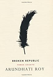 By Arundhati Roy Broken Republic: Three Essays [Hardcover]