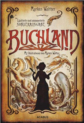 Buchland: Limitierte und nummerierte Sonderausgabe. Mit Illustrationen von Markus Walther