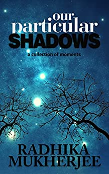 Our Particular Shadows (Shadow Stories Book 1) by [Mukherjee, Radhika]