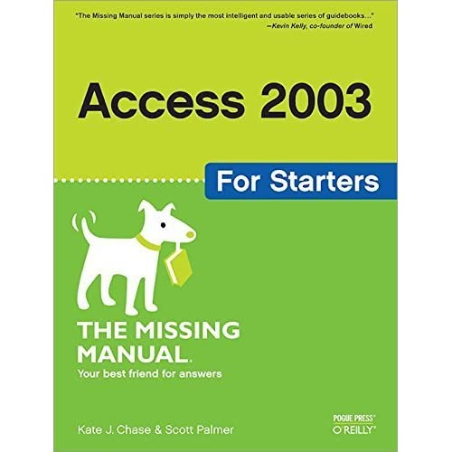 Access 2003 for Starters: The Missing Manual: Exactly What You Need to Get Started 1st edition by Chase, Kate J., Palmer, Scott (2005) Paperback