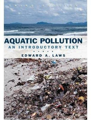 [(Aquatic Pollution : An Introductory Text)] [By (author) Edward A. Laws] published on (September, 2000)