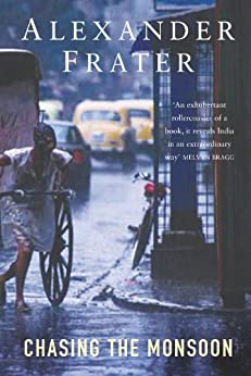 Chasing The Monsoon: A Modern Pilgrimage Through India by [Frater, Alexander]