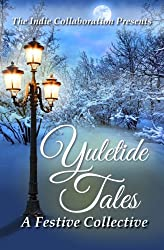 Yuletide Tales: A Festive Collective: Volume 2 (The Indie Collaboration Presents)