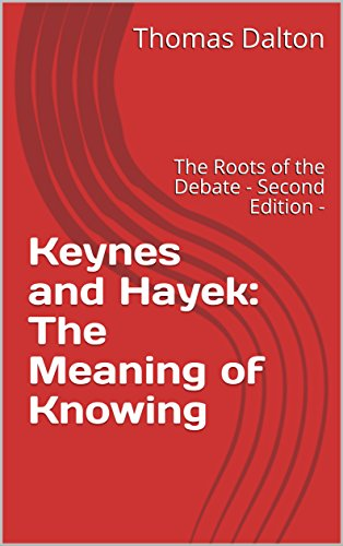 Keynes and Hayek: The Meaning of Knowing: The Roots of the Debate   -  Second Edition  - (English Edition)