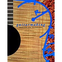 Guitarmaking: Tradition and Technology: A Complete Reference for the Design & Construction of the Steel-String Folk Guitar & the Classical Guitar: ... and the Classical Guitar (Guitar Reference)