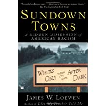 Sundown Towns: A Hidden Dimension of American Racism by James W. Loewen (2006-10-03)