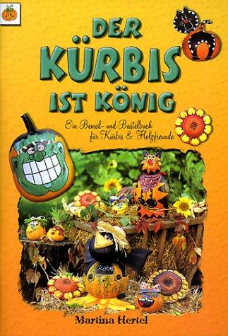 Der Kürbis ist König: Ein Bemal- und Bastelbuch -