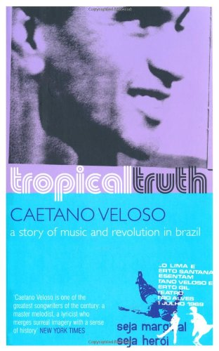 Tropical Truth: A Story of Music and Revolution in Brazil par Veloso Caetano