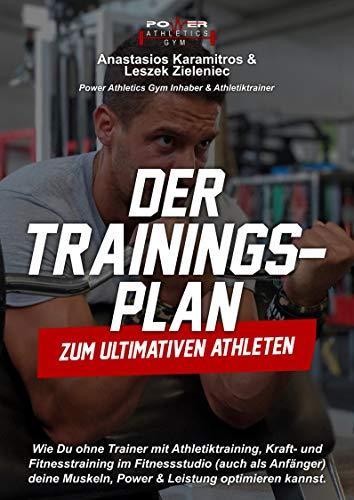 Der Trainingsplan zum ultimativen Athleten: Wie Du ohne Trainer mit Athletiktraining, Kraft- und Fitnesstraining im Fitnessstudio (auch als Anfänger) deine ... Power & Leistung optimieren kannst.
