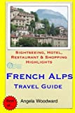 French Alps Travel Guide: .Sightseeing, Hotel, Restaurant & Shopping Highlight
