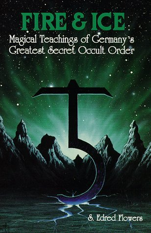 Fire and Ice: Magical Teachings of Germany's Greatest Secret Occult Order (Llewellyn's Teutonic Magick Series) by S.Edred Flowers (1990-05-06)