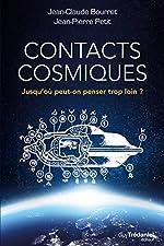 Contacts cosmiques - Jusqu'où peut-on penser trop loin ? de Jean-Claude Bourret