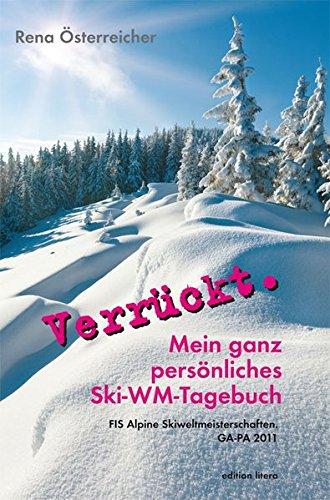 Verrückt. Mein ganz persönliches Ski-WM-Tagebuch: FIS Alpine Skiweltmeisterschaften. GA-PA 2011 (edition litera)