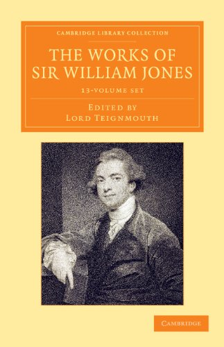 The Works of Sir William Jones 13 Volume Set: With the Life of the Author by Lord Teignmouth (Cambridge Library Collection - Perspectives from the Royal Asiatic Society) (13 Collection Eclipse)