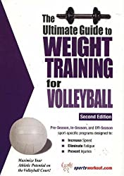 The Ultimate Guide to Weight Training for Volleyball (Ultimate Guide to Weight Training: Volleyball)