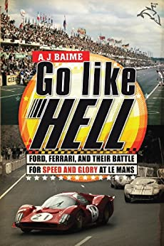 Go Like Hell: Ford, Ferrari, and Their Battle for Speed and Glory at Le Mans par [Baime, A. J.]