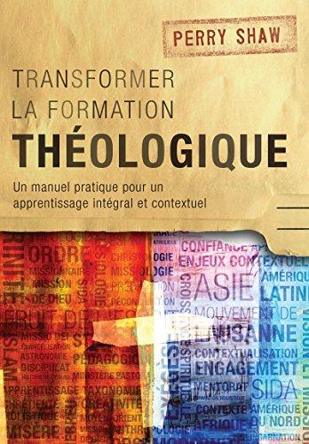 Transformer la formation théologique: Un manuel pratique pour un apprentissage intégral et contextuel (French Edition)